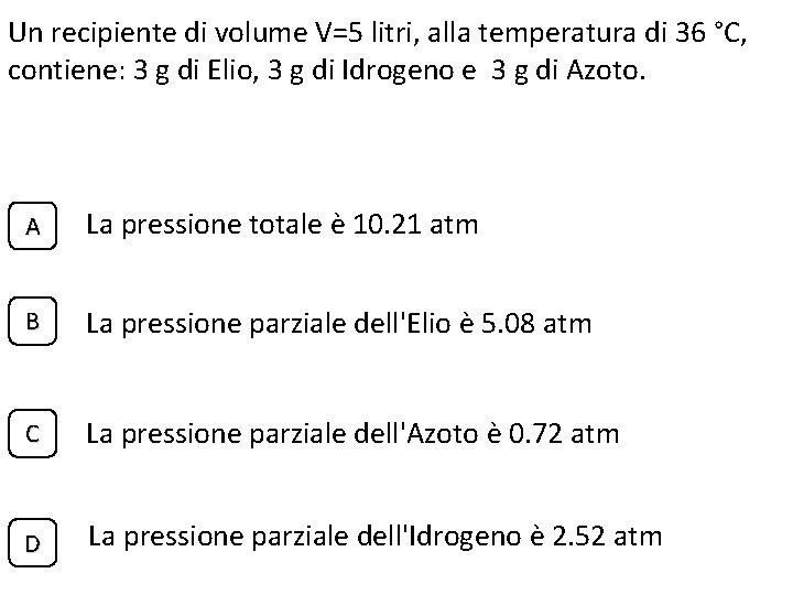 Un recipiente di volume V=5 litri, alla temperatura di 36 °C, contiene: 3 g