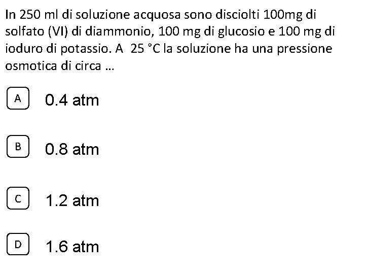 In 250 ml di soluzione acquosa sono disciolti 100 mg di solfato (VI) di