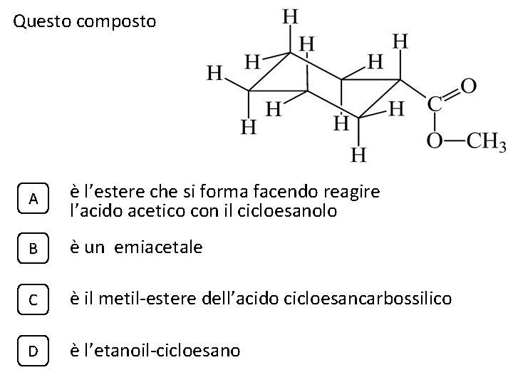 Questo composto A è l'estere che si forma facendo reagire l'acido acetico con il