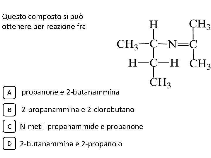 Questo composto si può ottenere per reazione fra A propanone e 2 -butanammina B