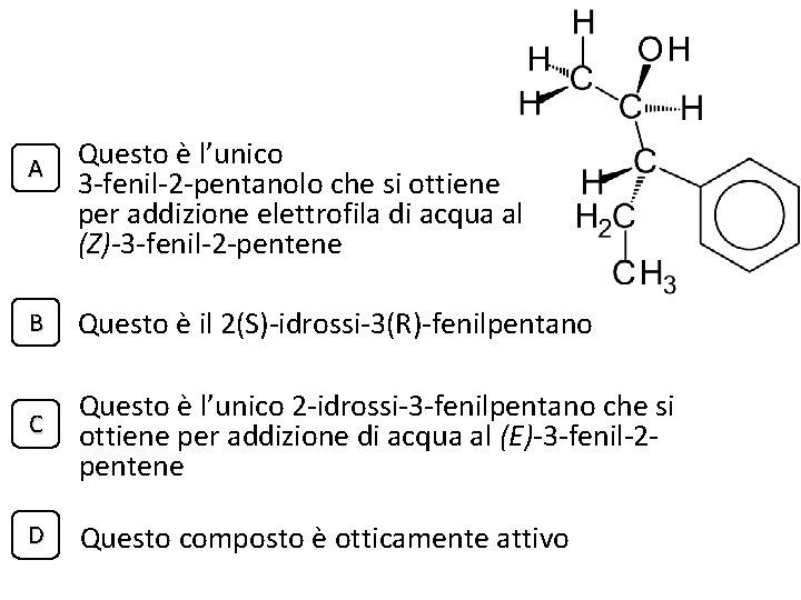 A Questo è l'unico 3 -fenil-2 -pentanolo che si ottiene per addizione elettrofila di