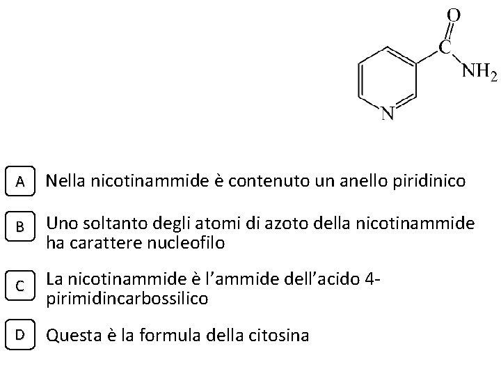 A Nella nicotinammide è contenuto un anello piridinico B Uno soltanto degli atomi di