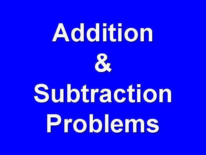 Addition & Subtraction Problems