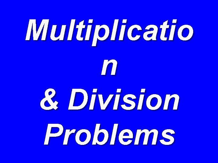 Multiplicatio n & Division Problems