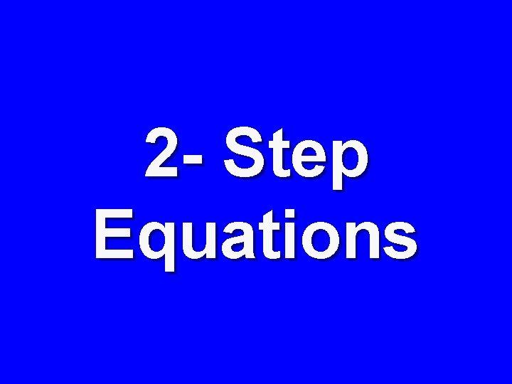 2 - Step Equations