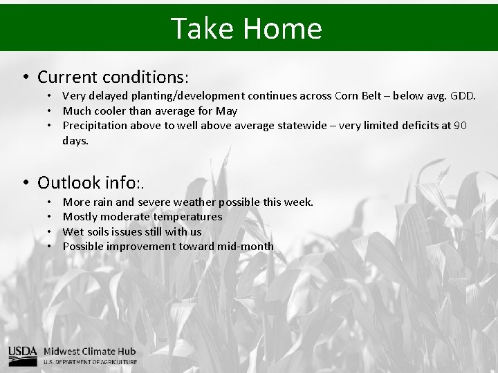Take Home • Current conditions: • Very delayed planting/development continues across Corn Belt –