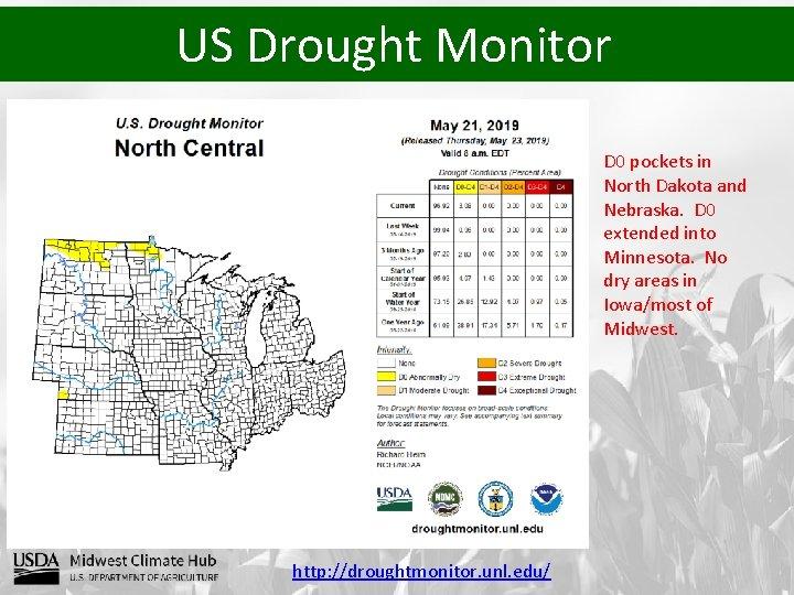 US Drought Monitor D 0 pockets in North Dakota and Nebraska. D 0 extended