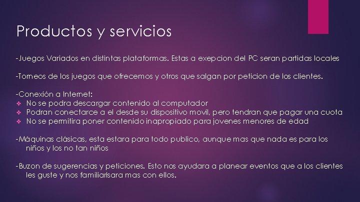 Productos y servicios -Juegos Variados en distintas plataformas. Estas a exepcion del PC seran