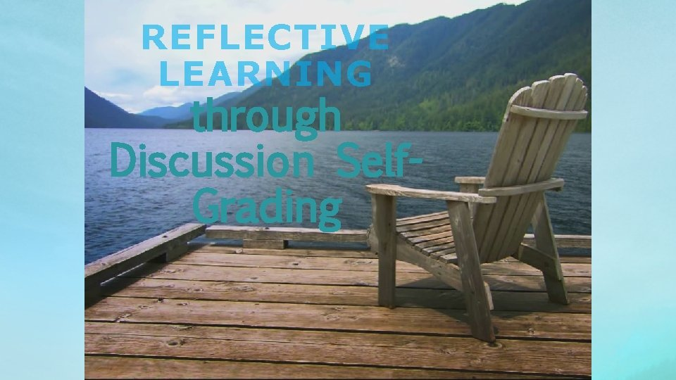 REFLECTIVE LEARNING through Discussion Self. Grading