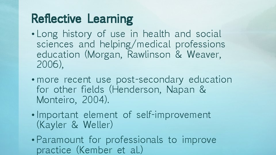 Reflective Learning • Long history of use in health and social sciences and helping/medical