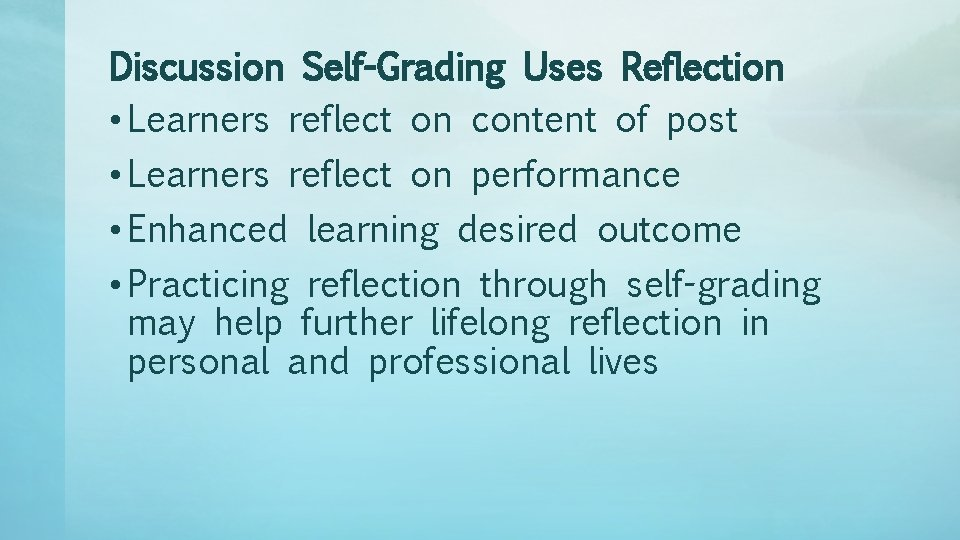Discussion Self-Grading Uses Reflection • Learners reflect on content of post • Learners reflect