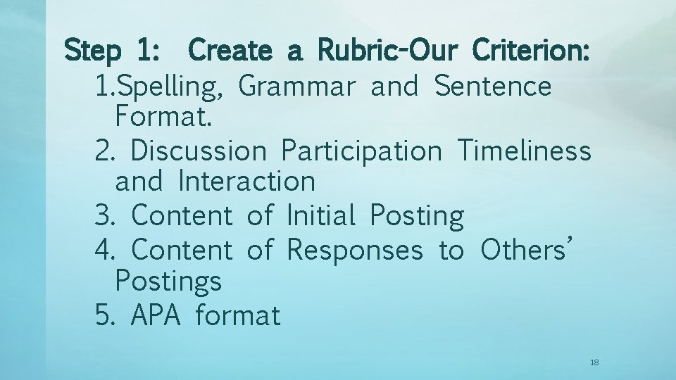 Step 1: Create a Rubric-Our Criterion: 1. Spelling, Grammar and Sentence Format. 2. Discussion