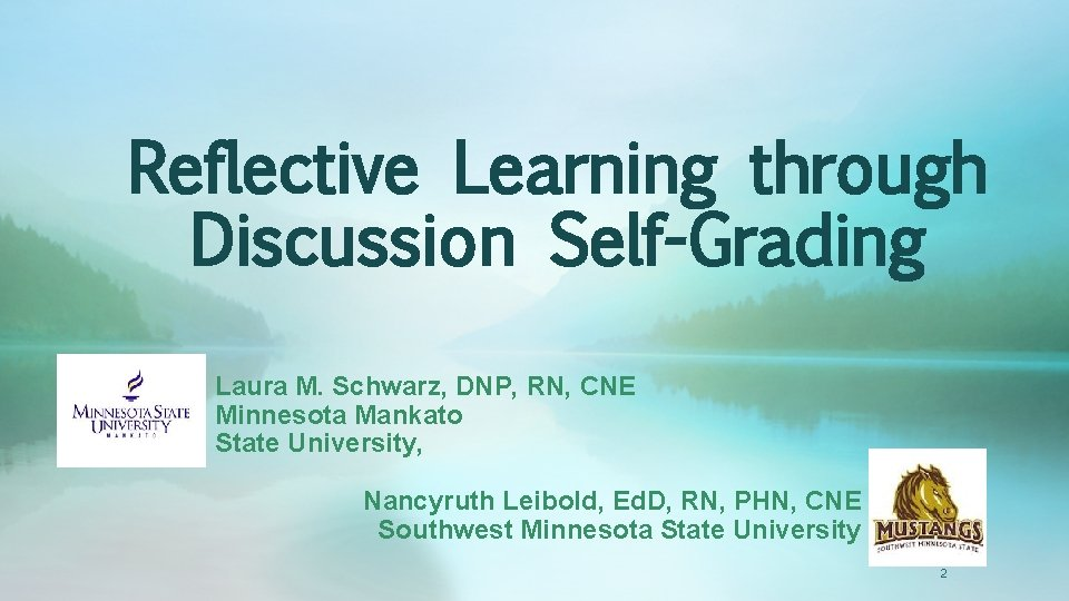 Reflective Learning through Discussion Self-Grading Laura M. Schwarz, DNP, RN, CNE Minnesota Mankato State