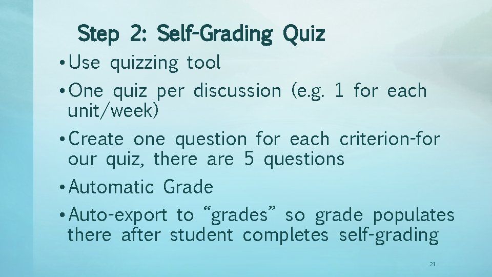 Step 2: Self-Grading Quiz • Use quizzing tool • One quiz per discussion (e.