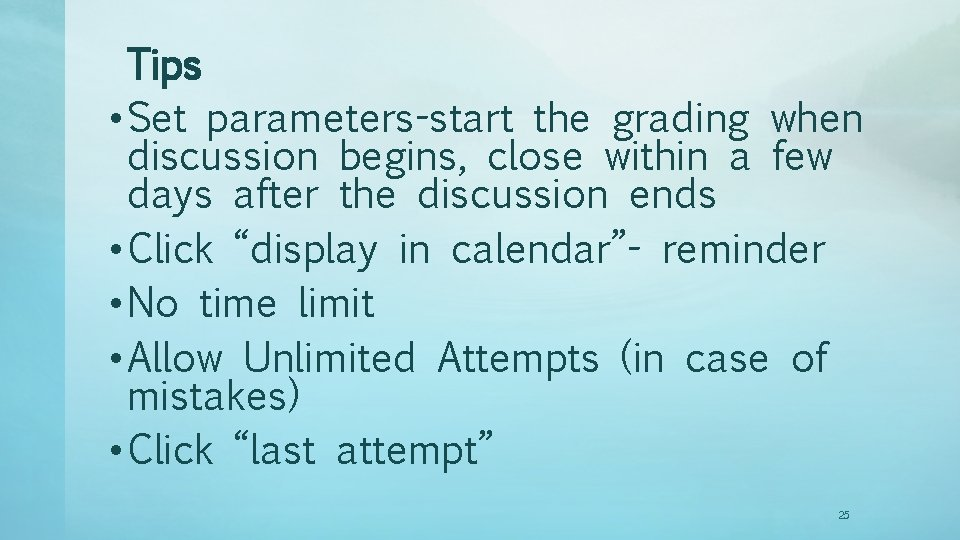 Tips • Set parameters-start the grading when discussion begins, close within a few days