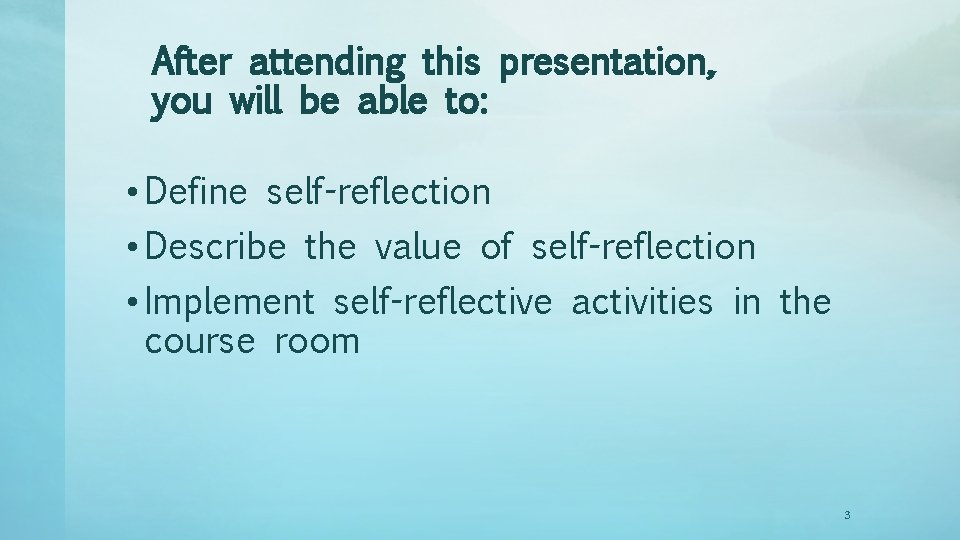 After attending this presentation, you will be able to: • Define self-reflection • Describe