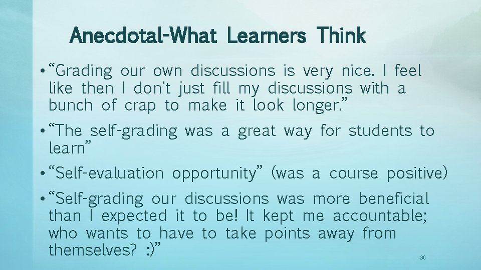 """Anecdotal-What Learners Think • """"Grading our own discussions is very nice. I feel like"""