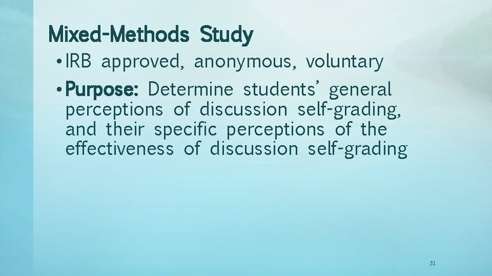 Mixed-Methods Study • IRB approved, anonymous, voluntary • Purpose: Determine students' general perceptions of