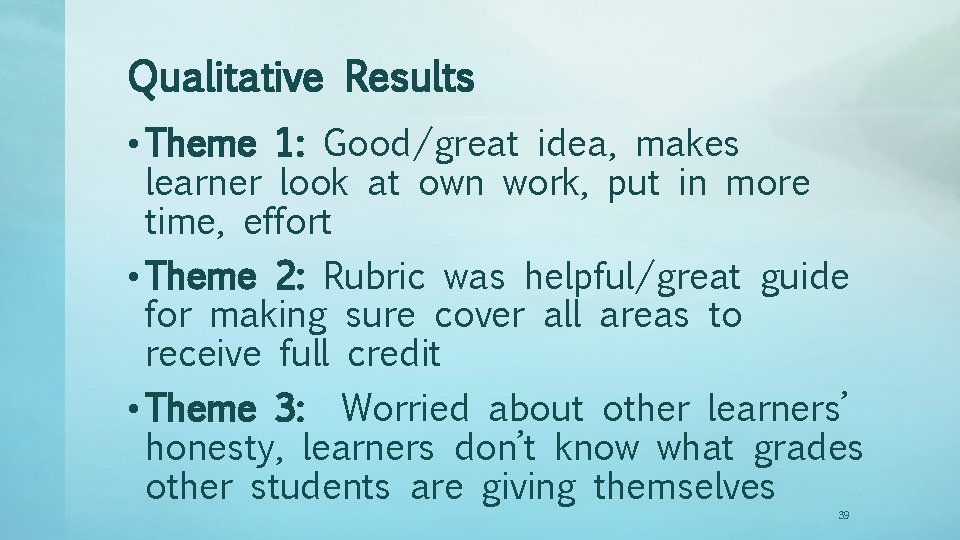 Qualitative Results • Theme 1: Good/great idea, makes learner look at own work, put