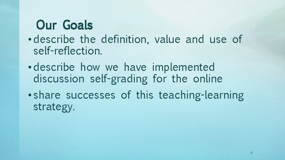 Our Goals • describe the definition, value and use of self-reflection. • describe how