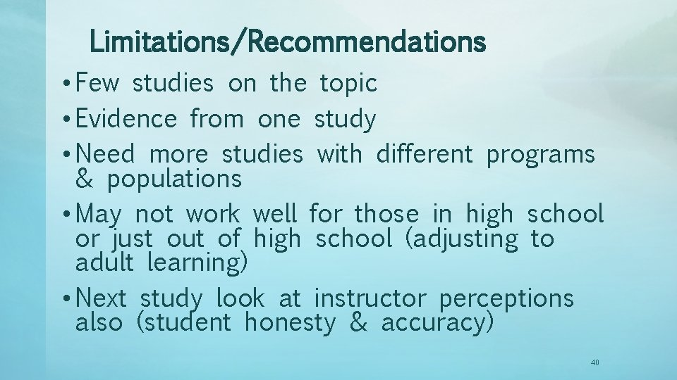 Limitations/Recommendations • Few studies on the topic • Evidence from one study • Need