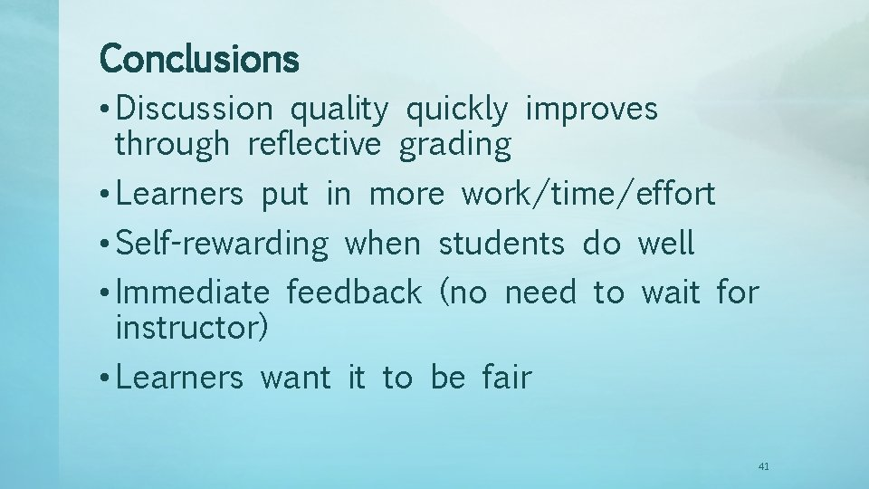 Conclusions • Discussion quality quickly improves through reflective grading • Learners put in more