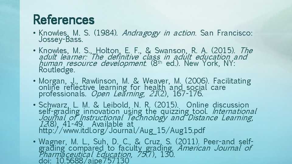 References • Knowles, M. S. (1984). Andragogy in action. San Francisco: Jossey-Bass. • Knowles,