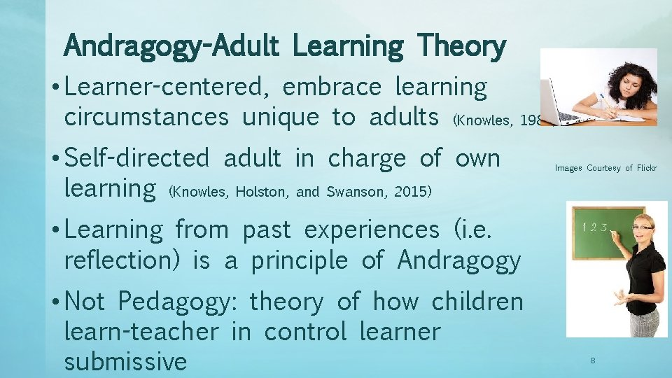 Andragogy-Adult Learning Theory • Learner-centered, embrace learning circumstances unique to adults (Knowles, 1984). •