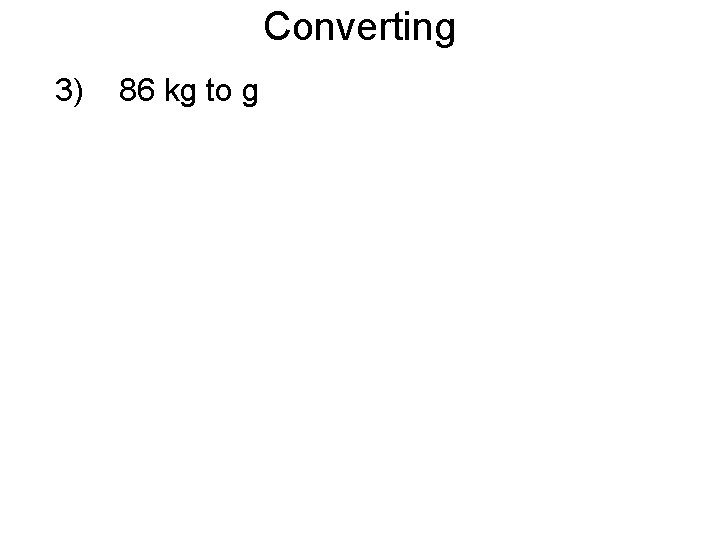 Converting 3) 86 kg to g