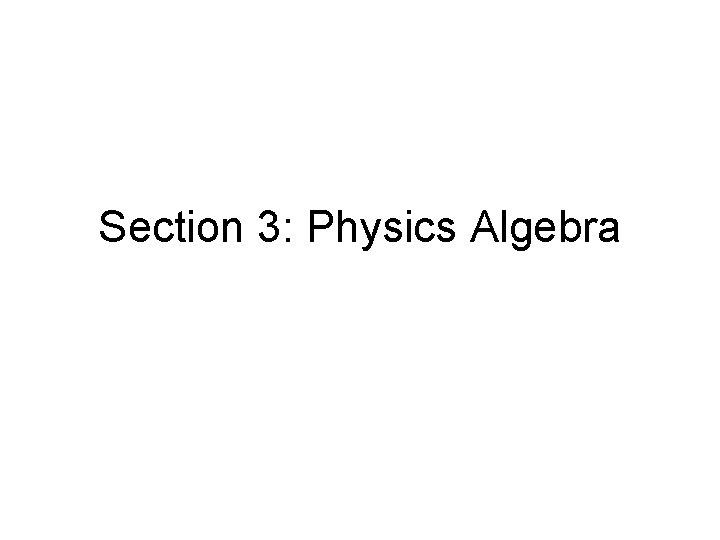 Section 3: Physics Algebra