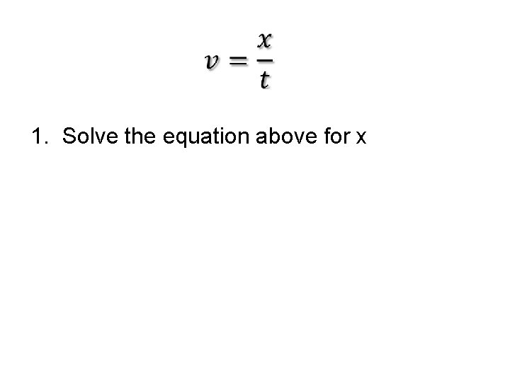 1. Solve the equation above for x