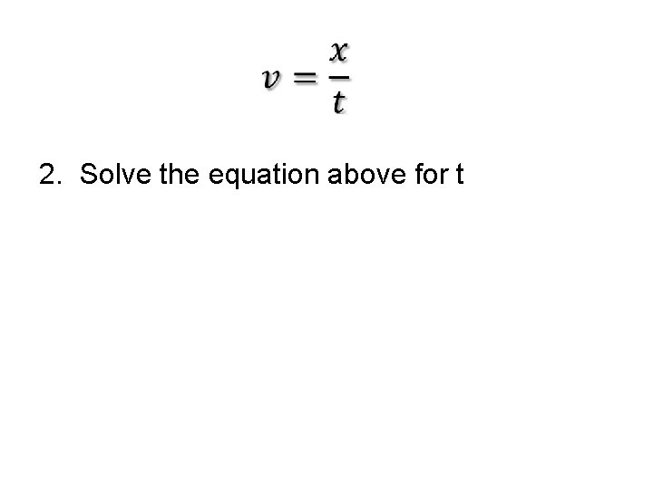 2. Solve the equation above for t