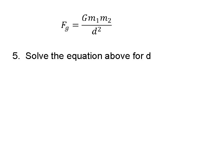 5. Solve the equation above for d