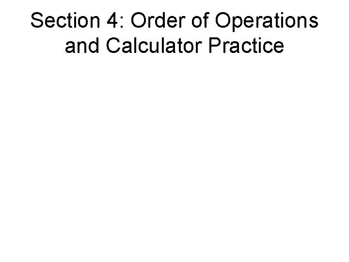 Section 4: Order of Operations and Calculator Practice