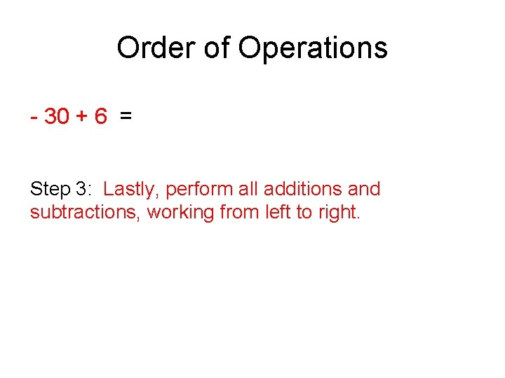 Order of Operations - 30 + 6 = Step 3: Lastly, perform all additions