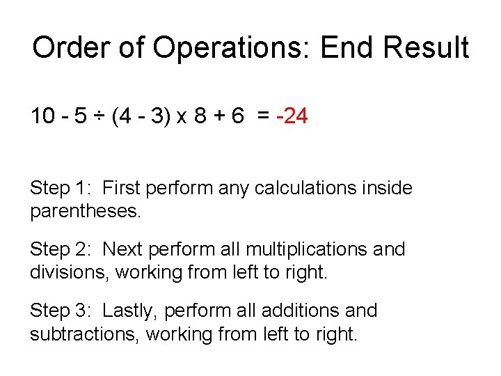 Order of Operations: End Result 10 - 5 ÷ (4 - 3) x 8