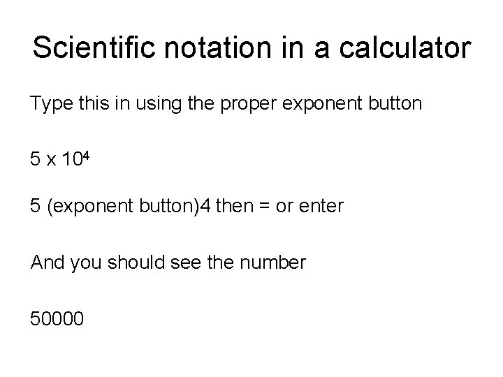 Scientific notation in a calculator Type this in using the proper exponent button 5