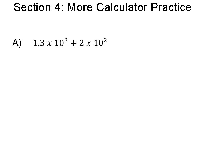 Section 4: More Calculator Practice •