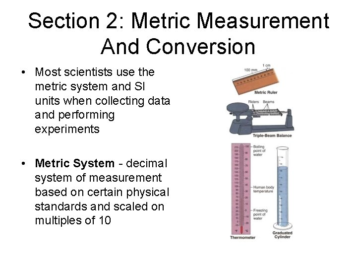 Section 2: Metric Measurement And Conversion • Most scientists use the metric system and