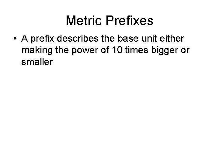 Metric Prefixes • A prefix describes the base unit either making the power of