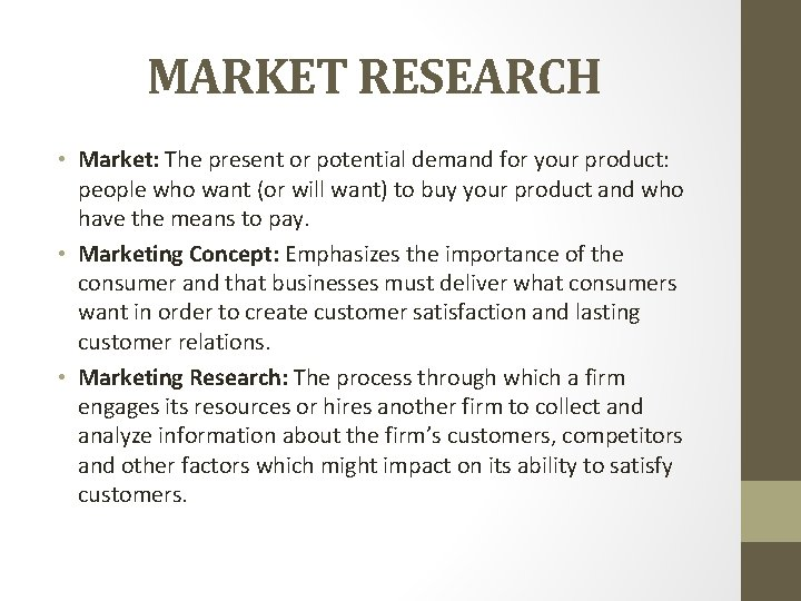 MARKET RESEARCH • Market: The present or potential demand for your product: people who