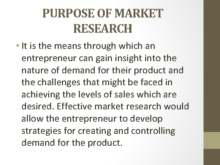 PURPOSE OF MARKET RESEARCH • It is the means through which an entrepreneur can