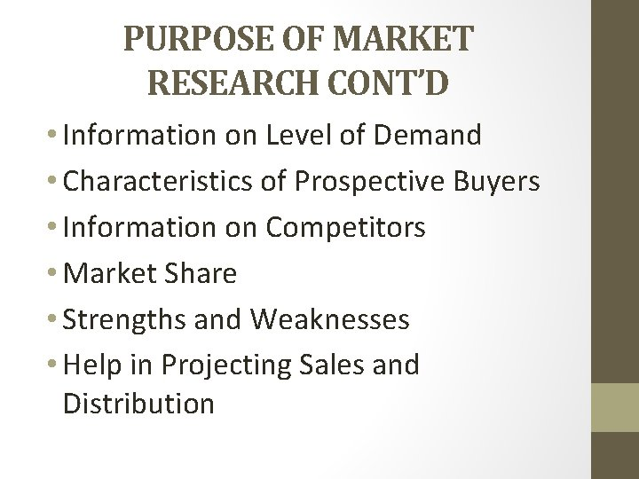 PURPOSE OF MARKET RESEARCH CONT'D • Information on Level of Demand • Characteristics of