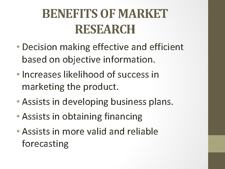 BENEFITS OF MARKET RESEARCH • Decision making effective and efficient based on objective information.