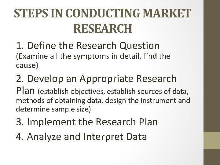 STEPS IN CONDUCTING MARKET RESEARCH 1. Define the Research Question (Examine all the symptoms