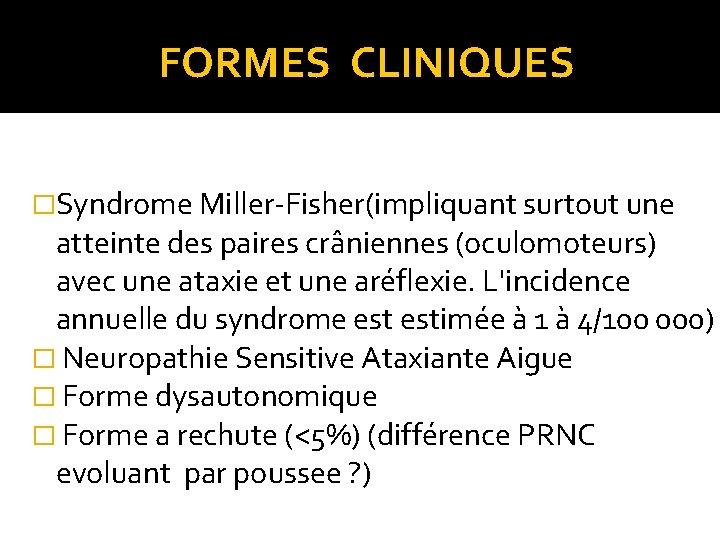 FORMES CLINIQUES �Syndrome Miller‐Fisher(impliquant surtout une atteinte des paires crâniennes (oculomoteurs) avec une