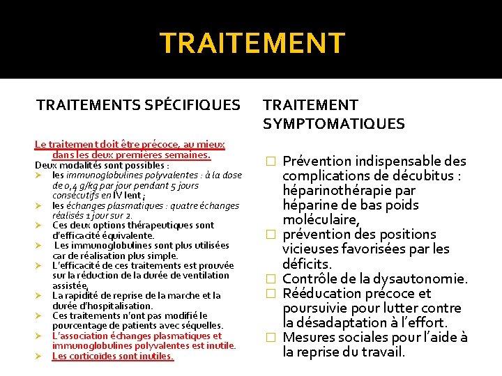 TRAITEMENTS SPÉCIFIQUES Le traitement doit être précoce, au mieux dans les deux premières semaines.