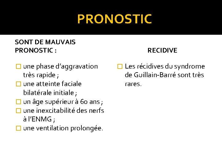 PRONOSTIC SONT DE MAUVAIS PRONOSTIC : � une phase d'aggravation très rapide ;