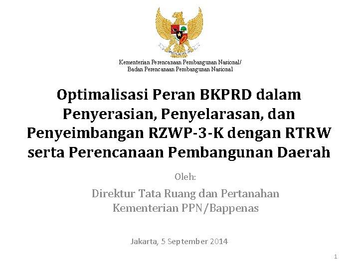 Kementerian Perencanaan Pembangunan Nasional/ Badan Perencanaan Pembangunan Nasional Optimalisasi Peran BKPRD dalam Penyerasian, Penyelarasan,