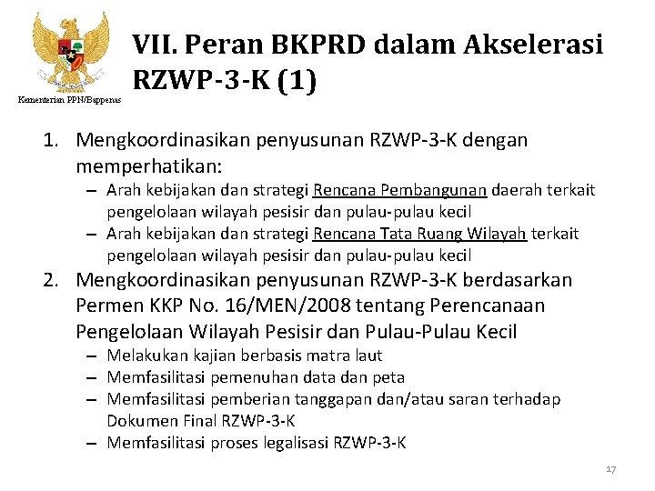 Kementerian PPN/Bappenas VII. Peran BKPRD dalam Akselerasi RZWP-3 -K (1) 1. Mengkoordinasikan penyusunan RZWP-3